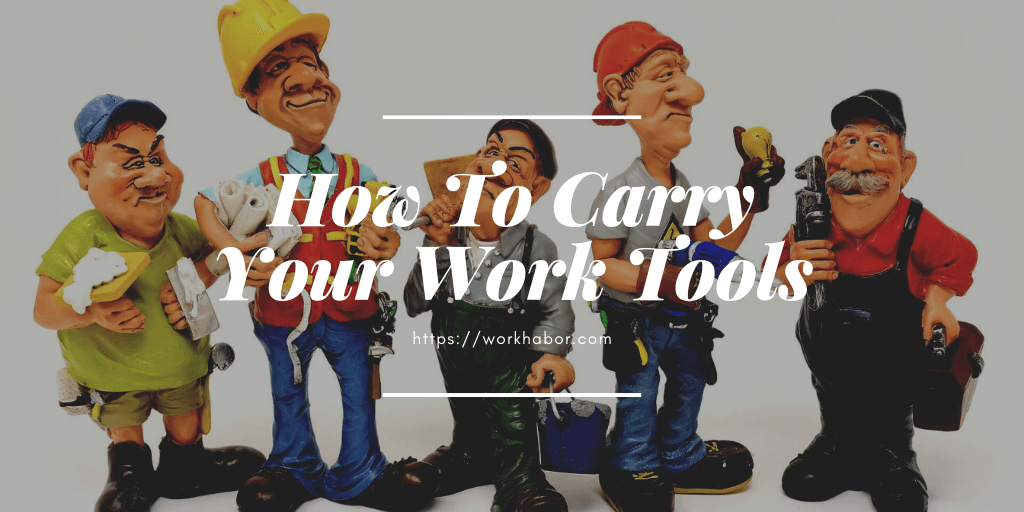 How To Carry Your Work Tools