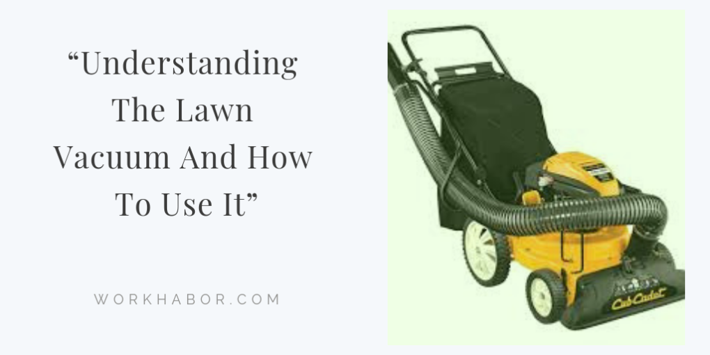 """Understanding The Lawn Vacuum And How To Use It"""