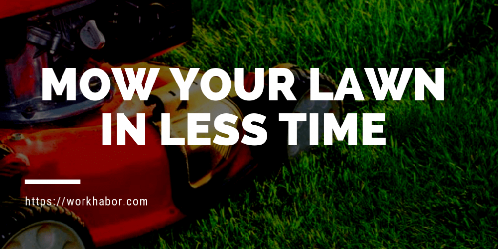mow your lawn in less time
