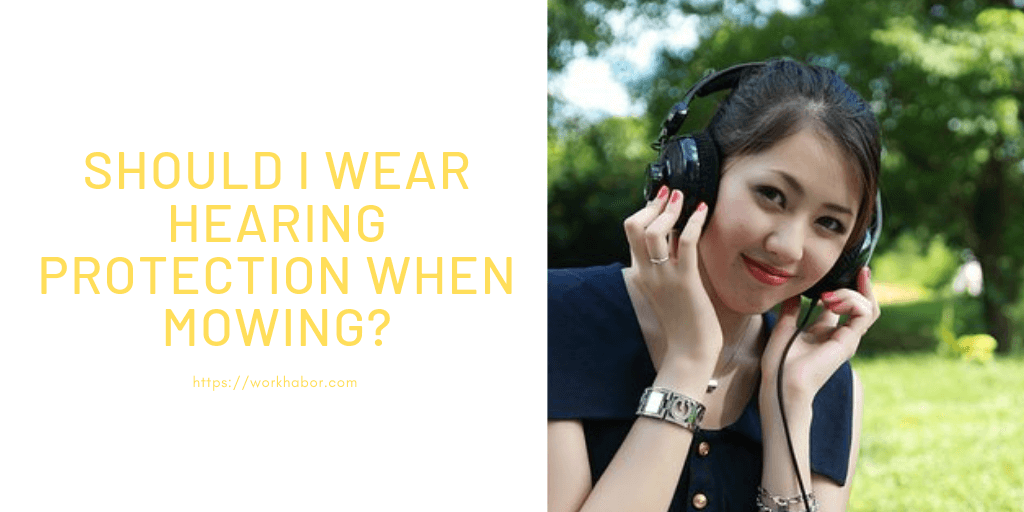 Should I Wear Hearing Protection When Mowing