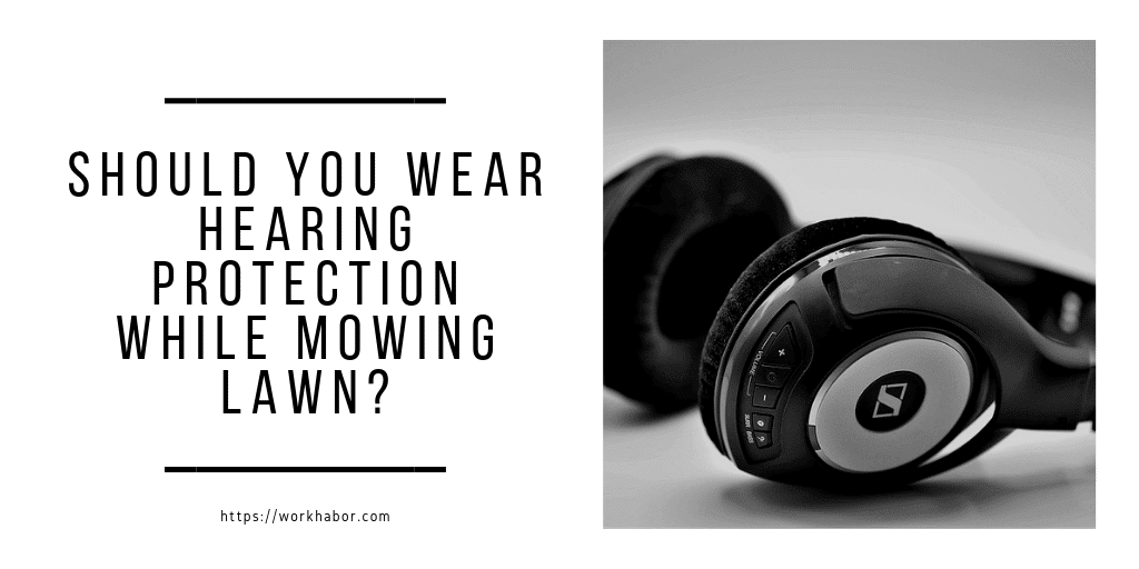 should you wear hearing protection when mowing lawn